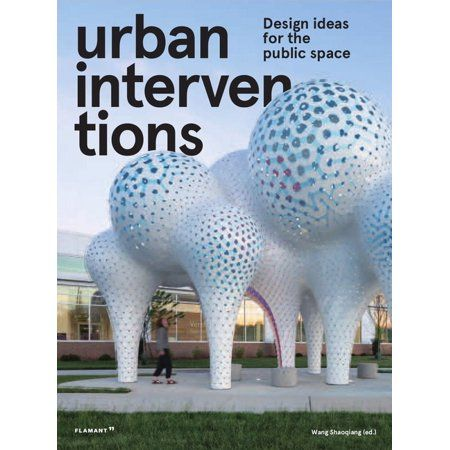 Urban Interventions Design Ideas For The Public Space Hardcover Walmart Com Urban Intervention Public Space Interactive Architecture