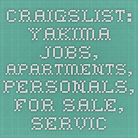 craigslist: yakima jobs, apartments, personals, for sale ...