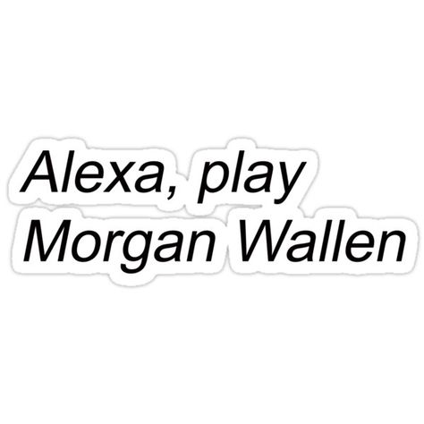 'Alexa Play Morgan wallen' Sticker by Olivia Kilbride Country Song Quotes, Country Lyrics, Country Music, Lyric Quotes, Inspirational Song Lyrics, Western Photography, Girl Quotes, Girl Sayings, Photo Wall Collage