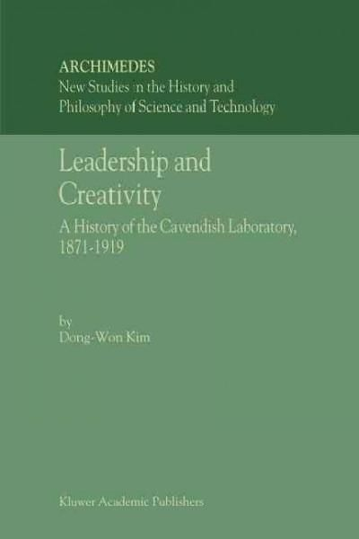 Leadership and Creativity: A History of the Cavendish Laboratory, 1871-1919