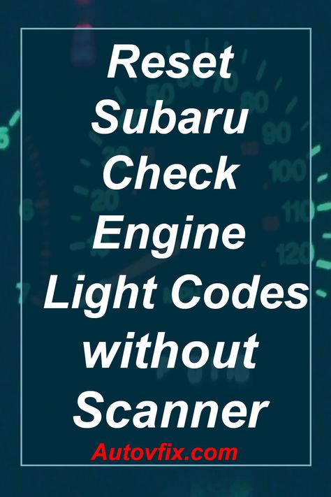 Get Reset Clear Subaru Check Engine Light Codes Without Scanner Or Disconnecting Battery In 2020 Subaru Coding Auto Body Shop
