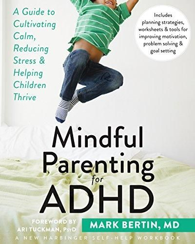 Mindful Parenting for ADHD: A Guide to Cultivating Calm, Reducing Stress, and Helping Children Thrive (A New Harbinger Self-Help Workbook) - Default