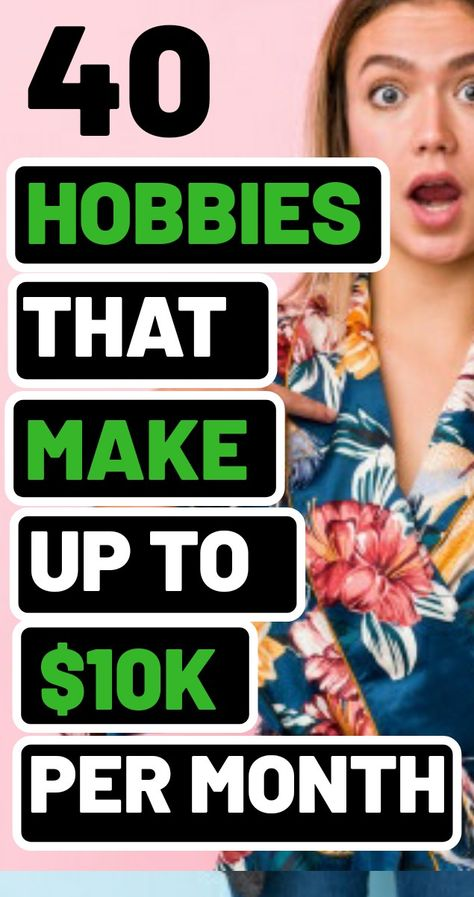 40 Hobbies To Maks Up To $10K Per Month