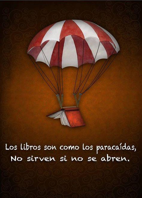 Los libros son como los paracaídas. No sirven si no se abren