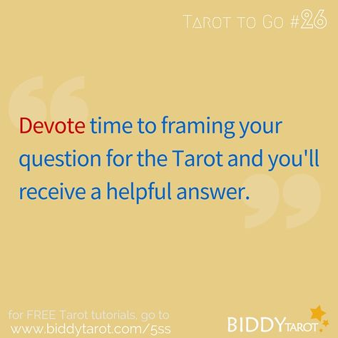 Devote time to framing your question for the Tarot and you'll receive a helpful answer. #TarotTips #TarotToGo biddytarot.com