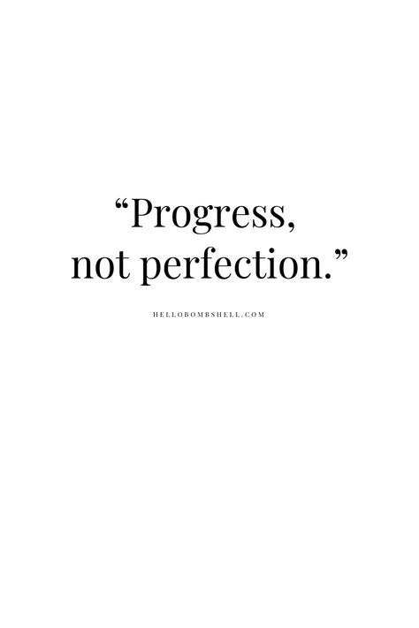 Progress, not perfection. 3 Simple Yet Motivating Life Quotes to Encourage When You Feel Like Giving Up.