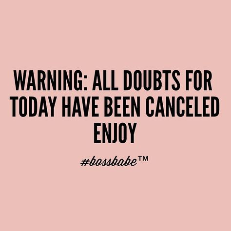 #BOSSBABE™ Warning: All doubts have been canceled #goodquotes #motivation #business