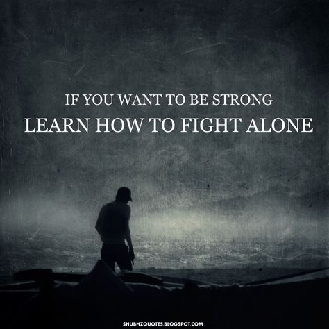 Fight Quote - Fighting Quotes – Fight for it Quotes – Fighter – Quote - If you want to be string learn how to fight alone Facebook: http://on.fb.me/Y86UBd Google+: http://bit.ly/10l37o8 Twitter: http://bit.ly/Y86TgB #Quotes #Sayings #Inspire #Love #Quote