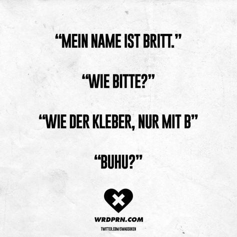 Mein Name ist Britt. Wie bitte? Wie der Kleber, nur mit B Buhu?