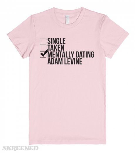 Single Taken Mentally Dating Adam Levine T Shirt