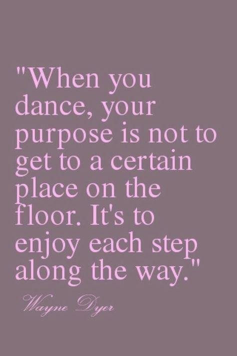 95005827b7353d82870f57dffe76cd2a--wayne-dyer-quotes-inspirational-dance-quotes.jpg