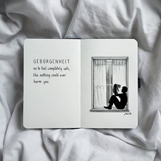 geborgenheit (n.) to feel completely safe, like nothing could ever harm you; security, comfort, trust, satisfaction, acceptance and love from others ❤️