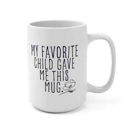 Mug 15oz My Favorite Child Gave Me This Mug - 15 oz 1095349905