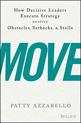 Move How Decisive Leaders Execute Strategy Despite Obsta Https Www Amazon Com Dp 1119348374 Ref Cm Sw R Pi Dp U X Pdemabpm6jcwm Moving Setback Book Show