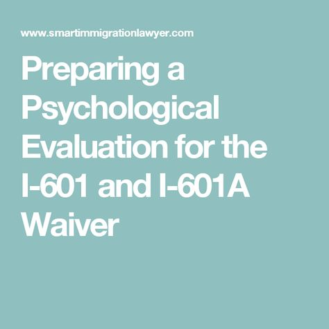 Preparing a Psychological Evaluation for the I-601 and I-601A - psychological evaluation