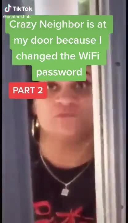 Tiktok Content Hut Crazy Neighbor Is At My Door Because I Changed The Wifi Password Part 2 Ax Popular Memes On T Crazy Neighbors Wifi Password Popular Memes