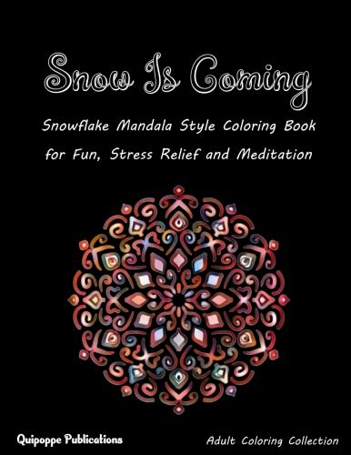 Snow Is Coming Snowflake Mandala Style Coloring Book For Fun Stress Relief And Meditation Coloringbooks Coloring Coloring Books Mandala Coloring Books Color