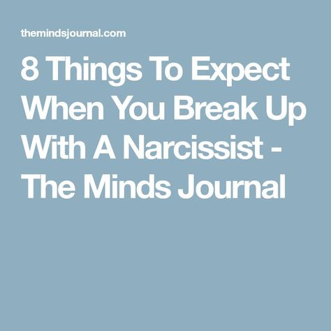 8 Things To Expect When You Break Up With A Narcissist
