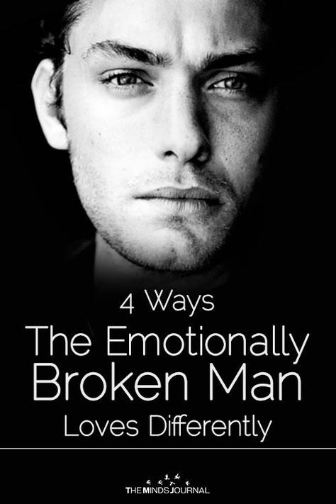4 Ways The Emotionally Broken Man Loves Differently Man In Love Emotionally Unavailable Men Healthy Man