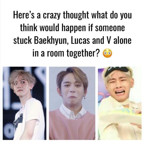 I'm pretty sure the whole place would go up in flames! 😂😂😂 #lucas #nct #nctu #nctzens #v #taehyung #bts #bangtan #army #exol #exo #baekhyun #kpop #kpopmemes
