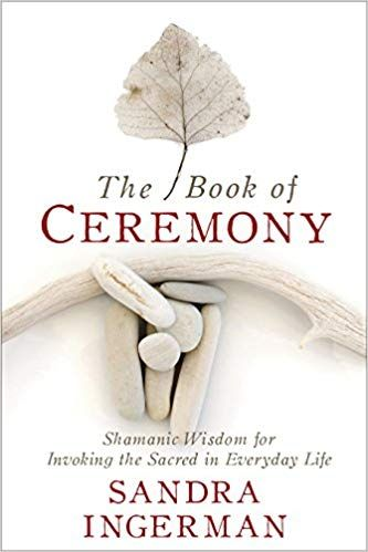 PDF DOWNLOAD] The Book of Ceremony: Shamanic Wisdom for