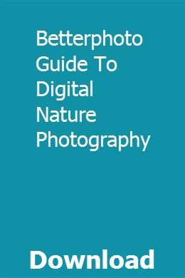 Betterphoto Guide To Digital Nature Photography Pdf Download Online Full Nature Photography