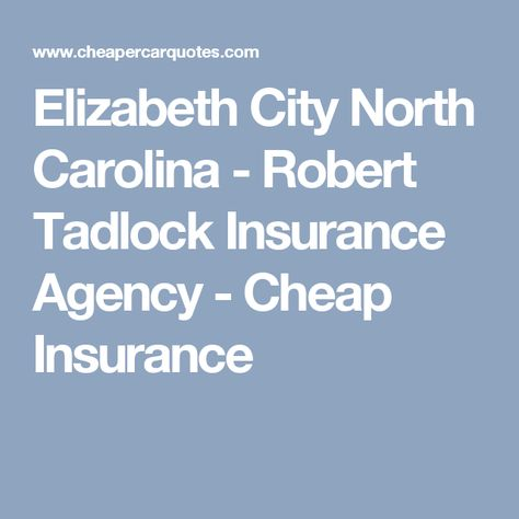 Elizabeth City North Carolina Robert Tadlock Insurance Agency Cheap Insurance Insurance Agency Cheapest Insurance Insurance