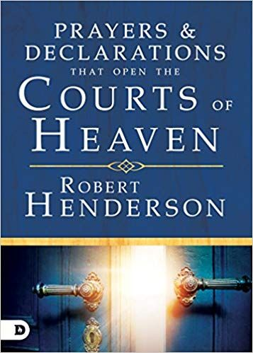Prayers And Declarations That Open The Courts Of Heaven Robert Henderson 9780768418699 Amazon Com Books Heaven Book Read Books Online Free Pdf Books