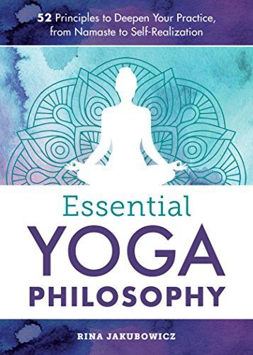Essential Yoga Philosophy 52 Principles To Deepen Your Practice From Namaste To Self Realization Essential Yoga Yoga Philosophy Yoga Books