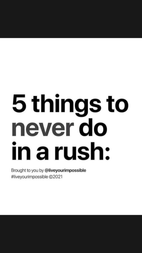 5 Things to never do in a rush