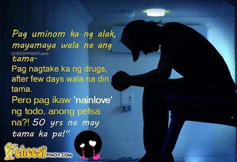 Cheesypinoy.com » We have a collection of Tagalog , Filipino , Pinoy , English Quotes about Love, Emo, Friendship, Sad, Inspirational and Motivational. We also have Funny Pictures of Filipino and Philippines50 years ng may tama » Cheesypinoy.com