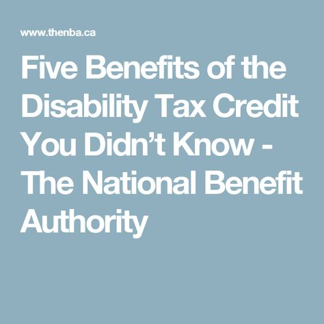 Five Benefits Of The Disability Tax Credit You Didn T Know Disability Disability Benefit