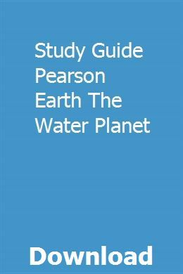 Study Guide Pearson Earth The Water Planet Study Guide Online Study Planets