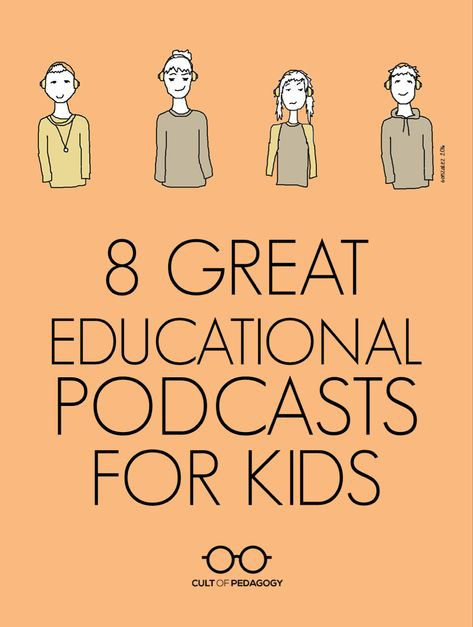 8 Great Educational Podcasts for Kids | Cult of Pedagogy