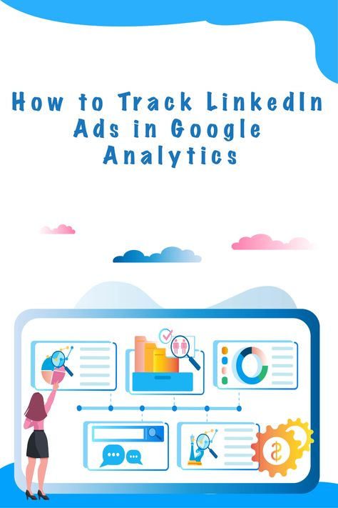 How to Track LinkedIn Ads in Google Analytics