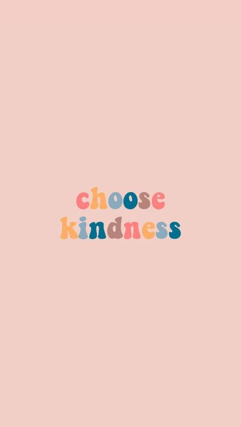 Choose kindness, always.