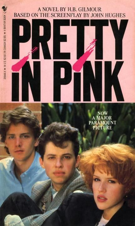 Pretty In Pink: A Novel By H.B. Gilmour Based On The Original Screenplay By John Hughes