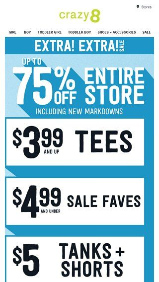 3 99 Tees 6 50 Pjs 4 99 And Under Sale Faves Crazy 8 Email Archive Crazy 8 Email Email Newsletters