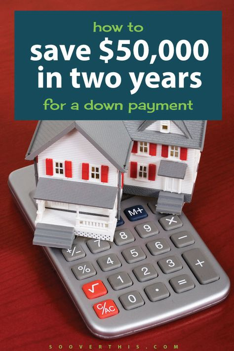 How To Save $50,000 In Two Years For A Down Payment On A House
