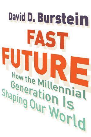 Fast Future By David D Burstein 9780807033227 Penguinrandomhouse Com Books In 2021 Millennials Generation Millennials David D