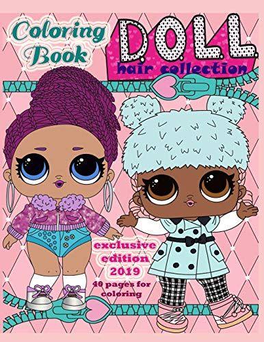 D O L L Hair Collection Coloring Book Exclusive Editio Https Www Amazon Com Dp 1793216150 Ref Cm Sw R Pi Dp U X 4dgecbpg Coloring Books Lol Dolls Dolls