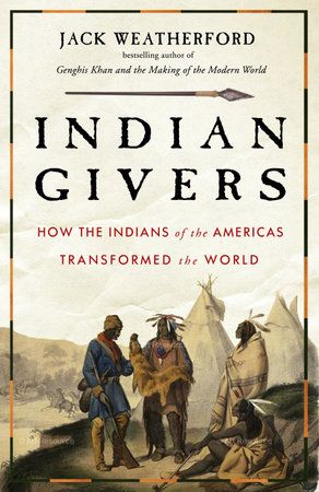 Indian Givers By Jack Weatherford 9780307717153 Penguinrandomhouse Com Books In 2020 Good Books Native American Books