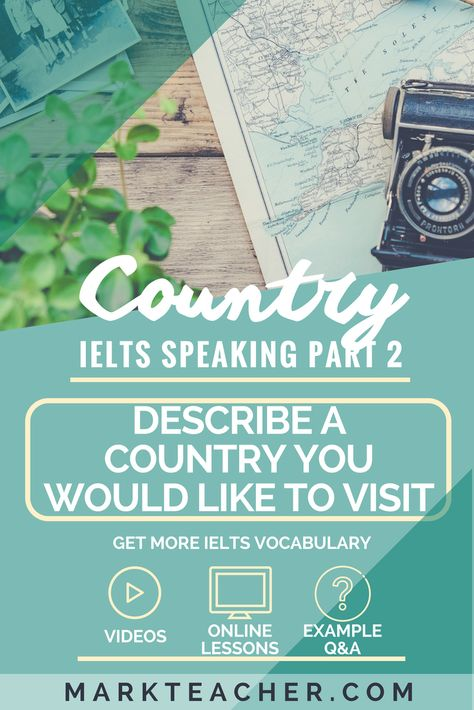 Describe A Country You Would Like To Visit Ielts Topic Part 2 Band 7 0 Answer Real Student Answers And Corrections For An Ielts S Ielts Video Lessons Country