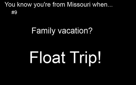 I had to tell a non Missourian what a float trip was...