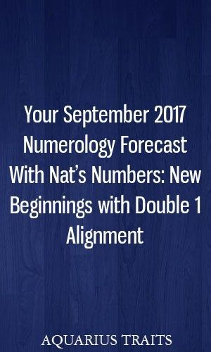 Your September 2017 Numerology Forecast With Nat's Numbers: New Beginnings with Double 1 Alignment #zodiacsigns #leo #gemini #cancer #sagittarius #doublenumbersnumerology