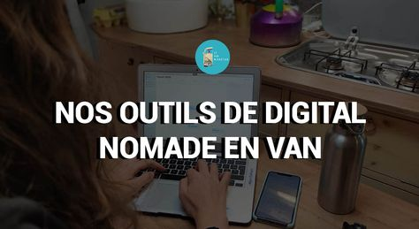 Nos outils de digital nomad en van - Le Van Migrateur