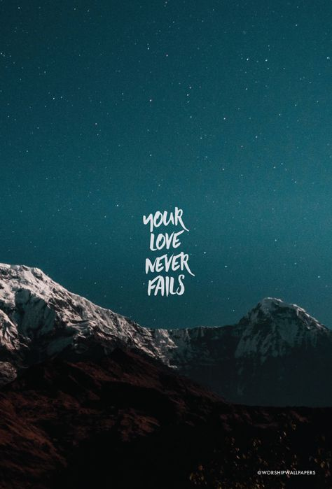 """""""Your Love Never Fails"""" by Jesus Culture // Phone screen format // Like us on Facebook www.facebook.com/worshipwallpapers // Follow us on Instagram @worshipwallpapers"""