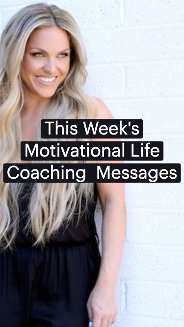 This Week's Motivational Life Coaching  Messages