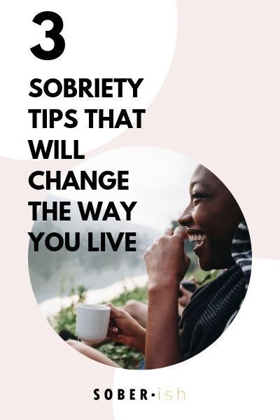 3 Tips For Staying Sober That Will Radically Improve Your Life Sober Ish Getting Sober Sober Living Sobriety