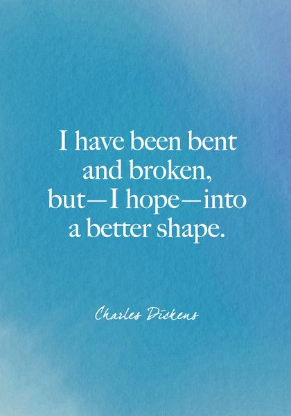"""I have been bent and broken, but—I hope—into a better shape."" Charles Dickens - Beautiful Words on Resilience That Will Give You Strength in Dark Times - Photos"